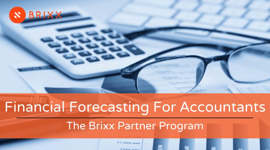 Financial Forecasting For Accountants - The Brixx Partner Program blog post header image for Brixx Software